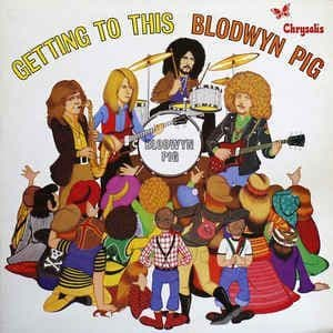 Blodwyn Pig<br>Getting To This
